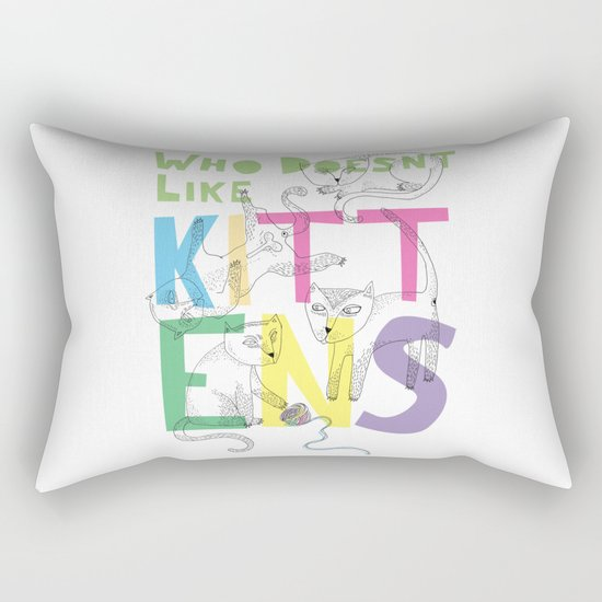 Who Doesnt Like Kittens? Rectangular Pillow