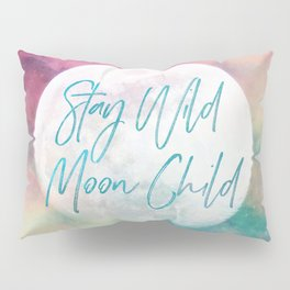 Stay Wild Moon Child Pillow Sham