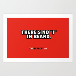 "THERE'S NO ""I"" IN BEARD. Art Print"