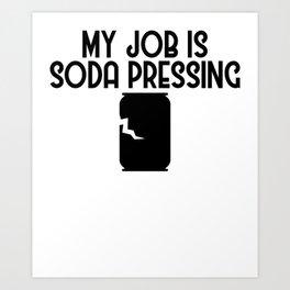My Job is Soda Pressing Recycling Pun Ecofriendly Art Print