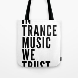 In Trance Music We Trust Tote Bag