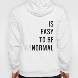 Is Easy To Be Abnormal Hoody