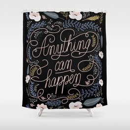 Anything can happen Shower Curtain
