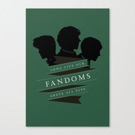 Long Live our Fandoms - Above all else Canvas Print