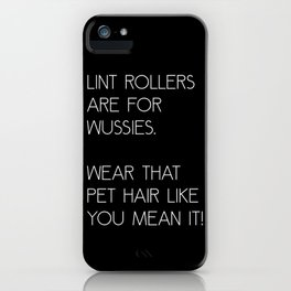 Lint Rollers Are For Wussies iPhone Case