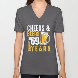 69th Birthday Gifts Drinking Shirt for Men or Women - Cheers and Beers Unisex V-Neck