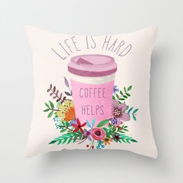 Life Is Hard But Coffee Helps Throw Pillow