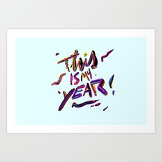 This is my YEAR! Art Print