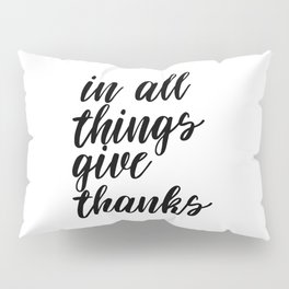 In All Things Give Thanks, Printable Art, Printable Decor, Inspirational Art Pillow Sham