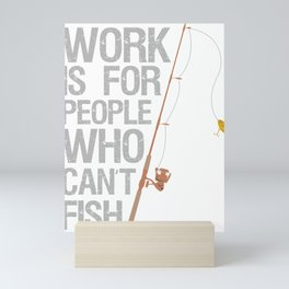 Work is For People Who Can't Fish Fishing Pole Tee Mini Art Print