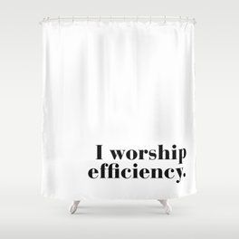 I worship efficiency. Shower Curtain