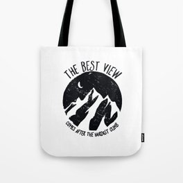 The best view comes after the hardest climb Tote Bag
