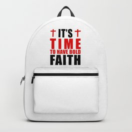 Its Time To Have Bold Faith Backpack