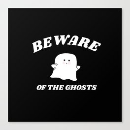 beware of the ghosts Canvas Print