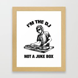 I'm The DJ Not A Juke Box Framed Art Print