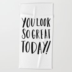 You look so great today! - typography print Beach Towel