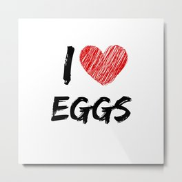 I Love Eggs Metal Print