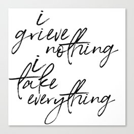 i grieve nothing Canvas Print