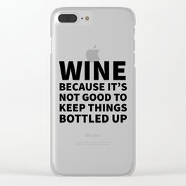 Wine Because It's Not Good To Keep Things Bottled Up Clear iPhone Case
