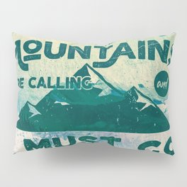 The Mountains are Calling & I Must Go Pillow Sham
