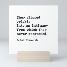 They Slipped Briskly Into An Intimacy, F. Scott Fitzgerald Quote Mini Art Print