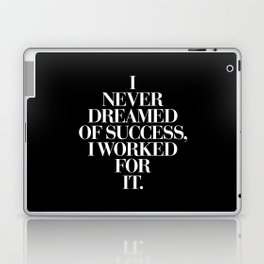I Never Dreamed Of Success I Worked For It contemporary minimalism typography design home wall decor Laptop & iPad Skin