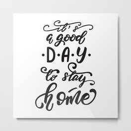 It's a good day to stay home lettering design Metal Print