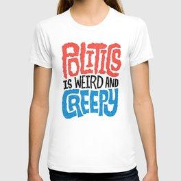 Politics is Weird and Creepy T-shirt