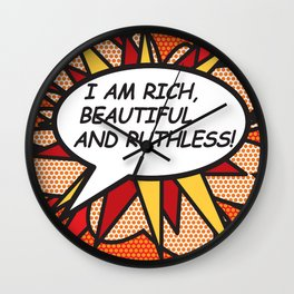 I AM RICH, BEAUTIFUL AND RUTHLESS! Wall Clock