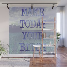 Make Today Your Bitch Wall Mural