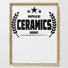 Hopeless Ceramics Addict Funny Addiction Serving Tray