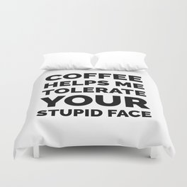Coffee Helps Me Tolerate Your Stupid Face Duvet Cover