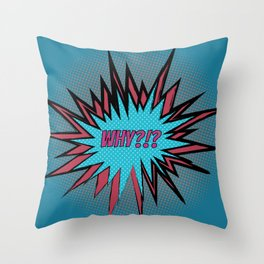 Why?!? Throw Pillow
