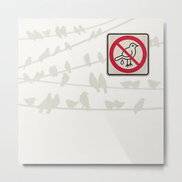 Birds Sign - NO droppings 3 Metal Print
