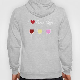 Rude I Love Three Ways Red Wine White Wine Rose Wine Lover Hoody