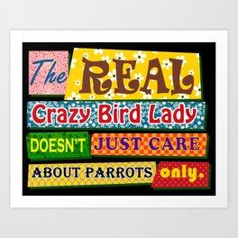 The real crazy bird lady Art Print