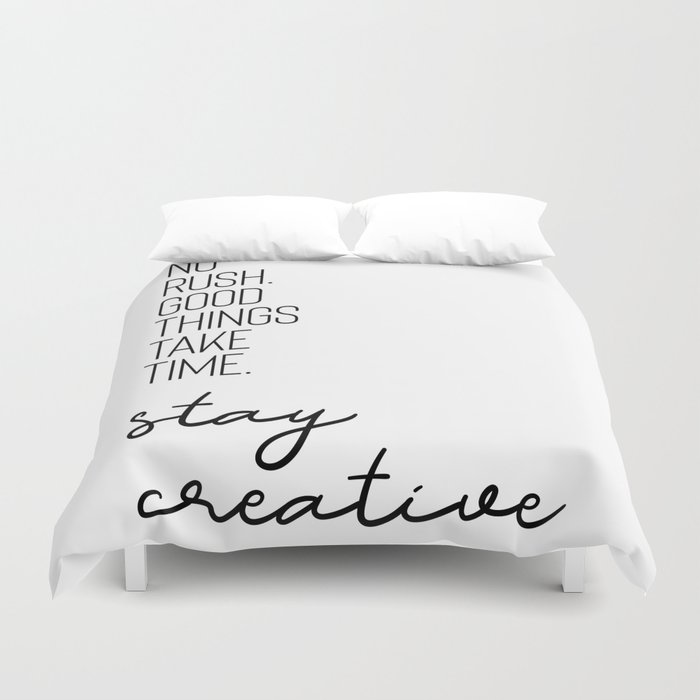 NO RUSH. GOOD THINGS TAKE TIME. STAY CREATIVE. Duvet Cover