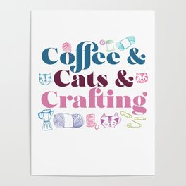 Coffee & Cats & Crafting Poster
