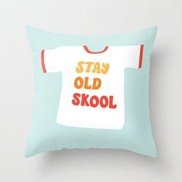 Stay Old Skool Tee Throw Pillow