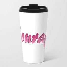 Inspiration Words...Courage Travel Mug