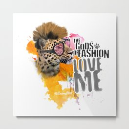 Gods of fashion love me! Metal Print