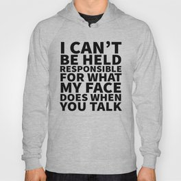I Can't Be Held Responsible For What My Face Does When You Talk Hoody