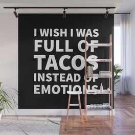 I Wish I Was Full of Tacos Instead of Emotions (Black & White) Wall Mural