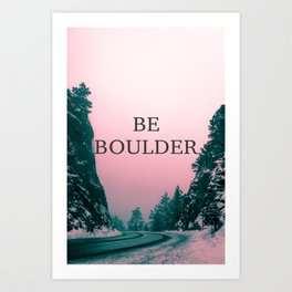Be Boulder Art Print
