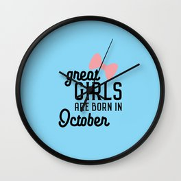 Great Girls are born in October T-Shirt Wall Clock