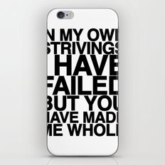 IN MY OWN STRIVINGS I HAVE FAILED, BUT YOU HAVE MADE ME WHOLE (A Prayer) iPhone & iPod Skin