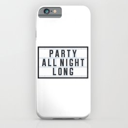Party all Night long iPhone Case