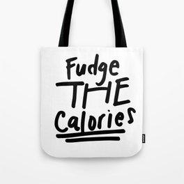Fudge the Calories Quote Tote Bag