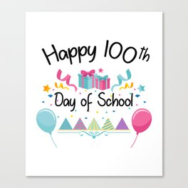 Happy 100 Days Of School For Teachers And Students Canvas Print