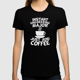 Instant Engineering Major Just Add Coffee T-shirt
